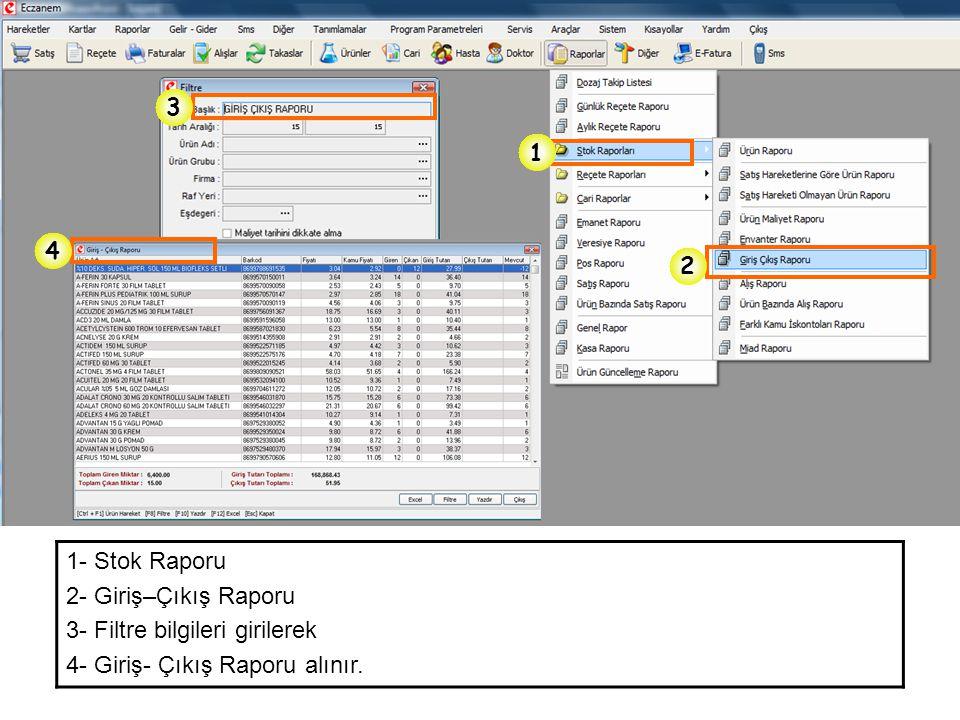 1- Stok Raporu 2- Giriş–Çıkış Raporu 3- Filtre bilgileri girilerek 4- Giriş- Çıkış Raporu alınır. 1 2 3 4