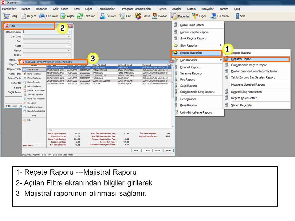 1 2 3 1- Reçete Raporu ---Majistral Raporu 2- Açılan Filtre ekranından bilgiler girilerek 3- Majistral raporunun alınması sağlanır.