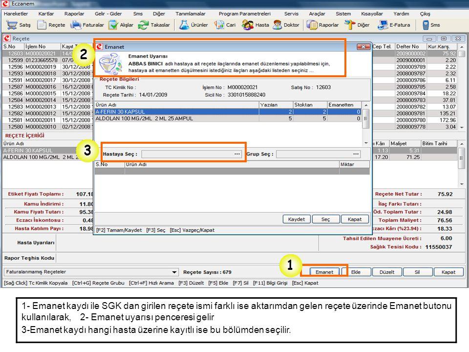 1- Emanet kaydı ile SGK dan girilen reçete ismi farklı ise aktarımdan gelen reçete üzerinde Emanet butonu kullanılarak, 2- Emanet uyarısı penceresi ge