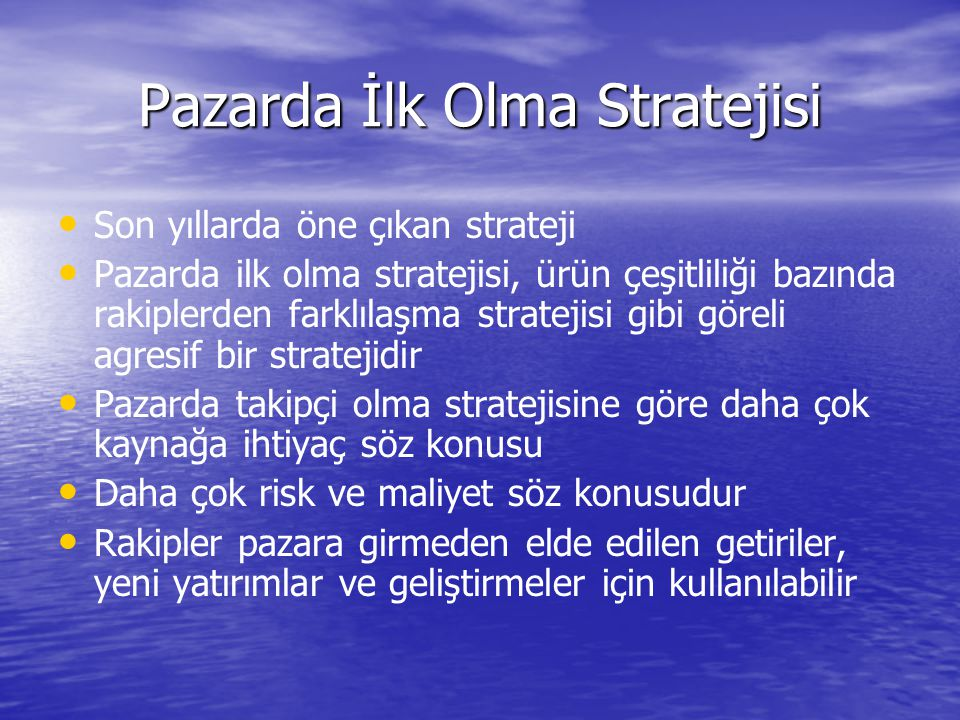 Pazarda İlk Olma Stratejisi • • Son yıllarda öne çıkan strateji • • Pazarda ilk olma stratejisi, ürün çeşitliliği bazında rakiplerden farklılaşma stra