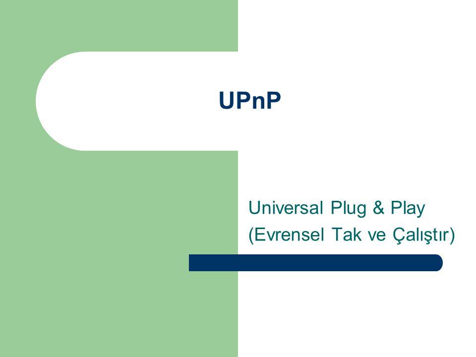 UPnP Universal Plug & Play (Evrensel Tak ve Çalıştır)