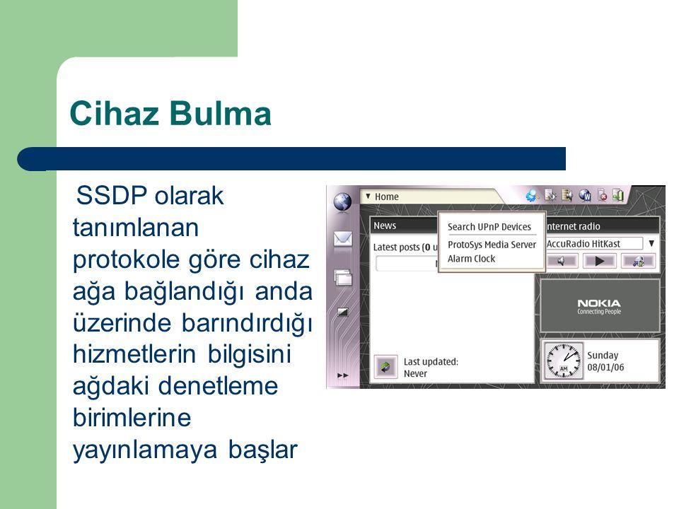 Cihaz Bulma SSDP olarak tanımlanan protokole göre cihaz ağa bağlandığı anda üzerinde barındırdığı hizmetlerin bilgisini ağdaki denetleme birimlerine y