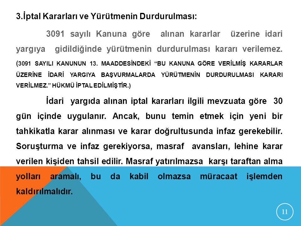 11 3.İptal Kararları ve Yürütmenin Durdurulması: 3091 sayılı Kanuna göre alınan kararlar üzerine idari yargıya gidildiğinde yürütmenin durdurulması ka