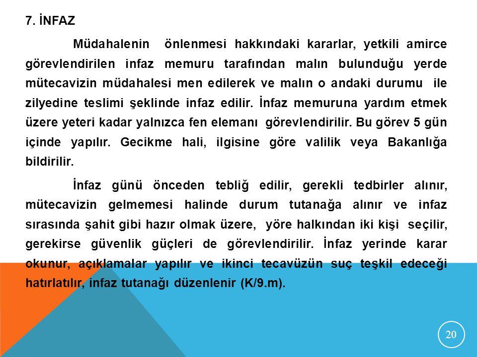 20 7. İNFAZ Müdahalenin önlenmesi hakkındaki kararlar, yetkili amirce görevlendirilen infaz memuru tarafından malın bulunduğu yerde mütecavizin müdaha