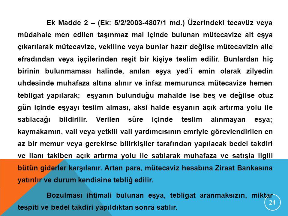 24 Ek Madde 2 – (Ek: 5/2/2003-4807/1 md.) Üzerindeki tecavüz veya müdahale men edilen taşınmaz mal içinde bulunan mütecavize ait eşya çıkarılarak müte