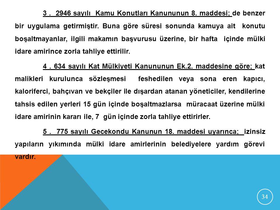 34 3. 2946 sayılı Kamu Konutları Kanununun 8. maddesi; de benzer bir uygulama getirmiştir. Buna göre süresi sonunda kamuya ait konutu boşaltmayanlar,