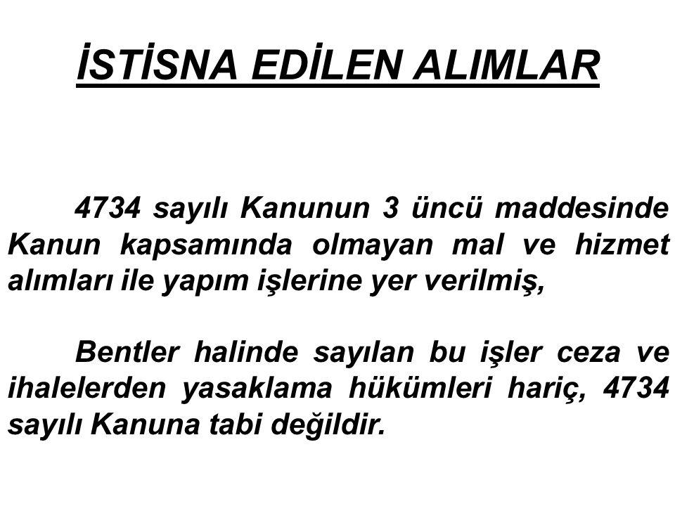 İSTİSNA EDİLEN ALIMLAR 4734 sayılı Kanunun 3 üncü maddesinde Kanun kapsamında olmayan mal ve hizmet alımları ile yapım işlerine yer verilmiş, Bentler