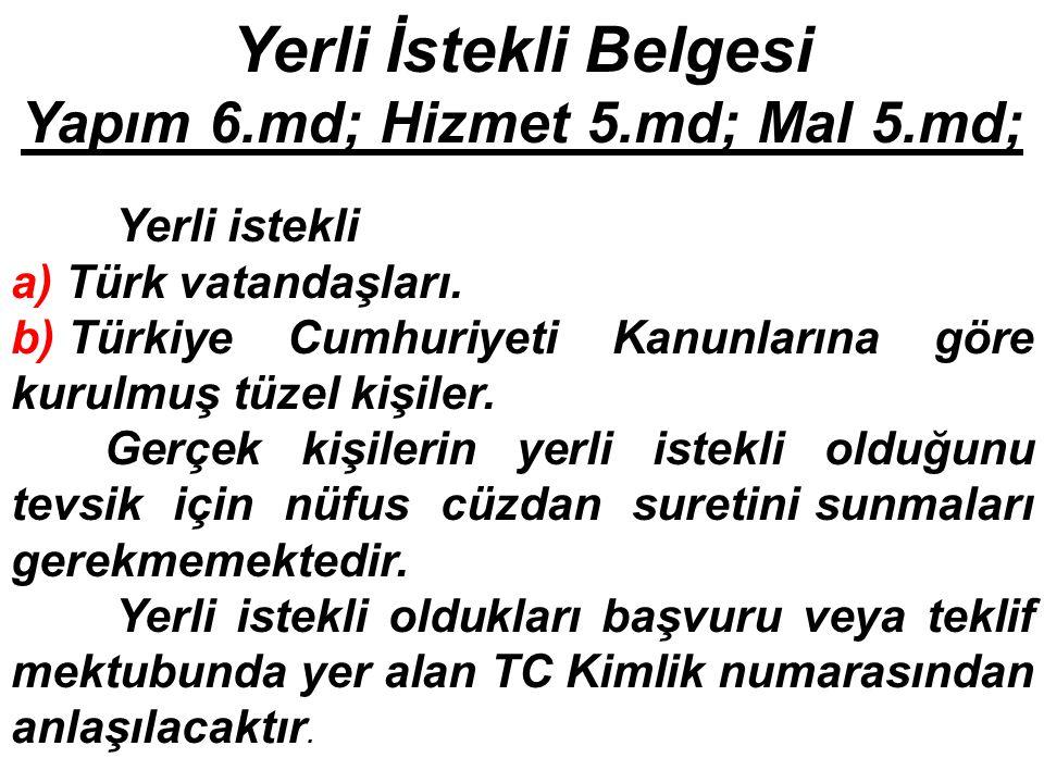Yerli İstekli Belgesi Yapım 6.md; Hizmet 5.md; Mal 5.md; Yerli istekli a) Türk vatandaşları. b) Türkiye Cumhuriyeti Kanunlarına göre kurulmuş tüzel ki