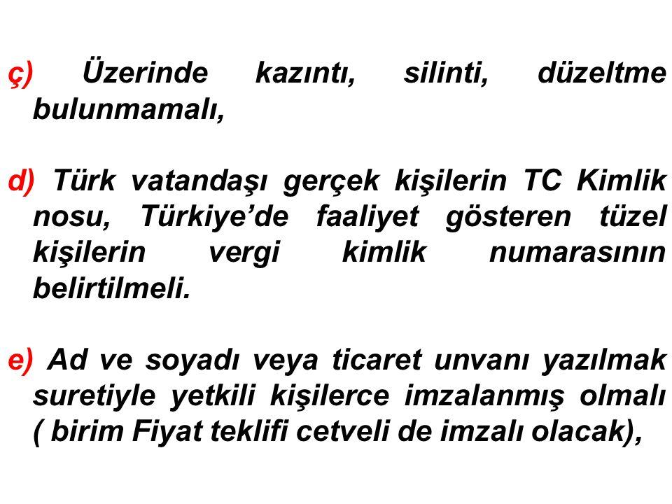 ç) Üzerinde kazıntı, silinti, düzeltme bulunmamalı, d) Türk vatandaşı gerçek kişilerin TC Kimlik nosu, Türkiye'de faaliyet gösteren tüzel kişilerin ve