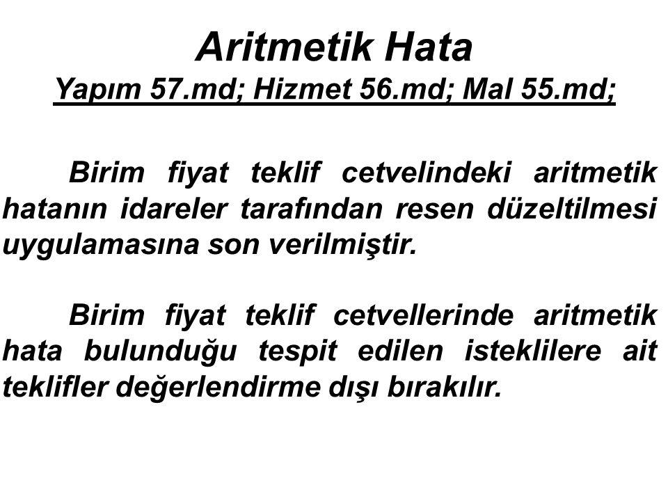 Aritmetik Hata Yapım 57.md; Hizmet 56.md; Mal 55.md; Birim fiyat teklif cetvelindeki aritmetik hatanın idareler tarafından resen düzeltilmesi uygulamasına son verilmiştir.