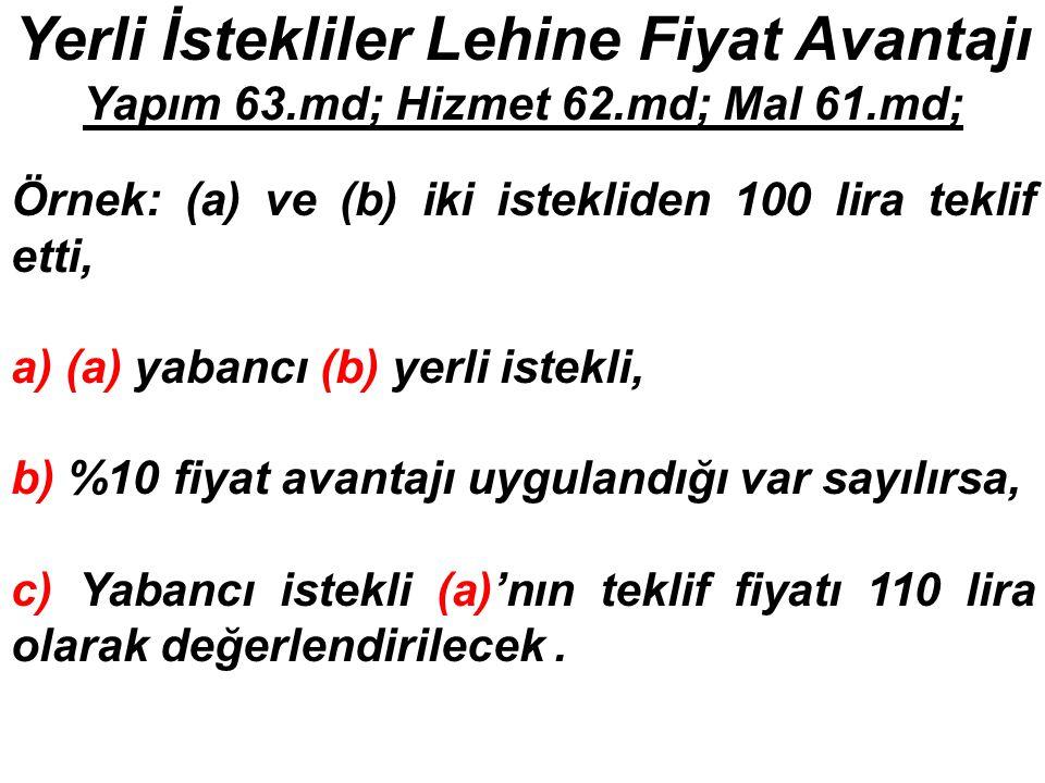 Yerli İstekliler Lehine Fiyat Avantajı Yapım 63.md; Hizmet 62.md; Mal 61.md; Örnek: (a) ve (b) iki istekliden 100 lira teklif etti, a) (a) yabancı (b)