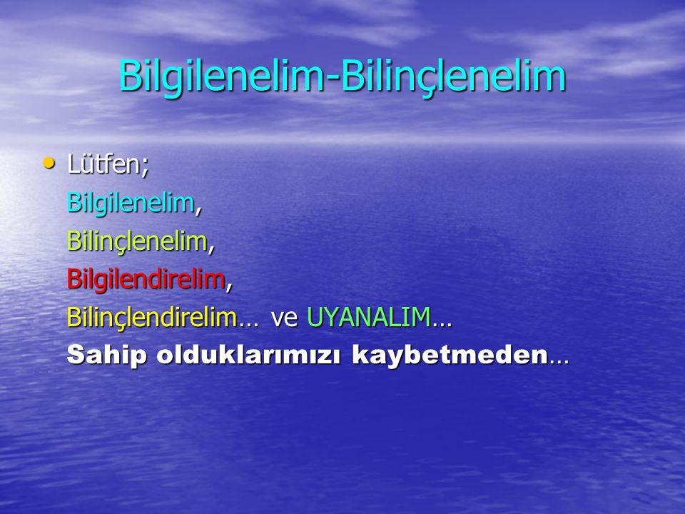 Bilgilenelim-Bilinçlenelim • Lütfen; Bilgilenelim, Bilgilenelim, Bilinçlenelim, Bilinçlenelim, Bilgilendirelim, Bilgilendirelim, Bilinçlendirelim… ve