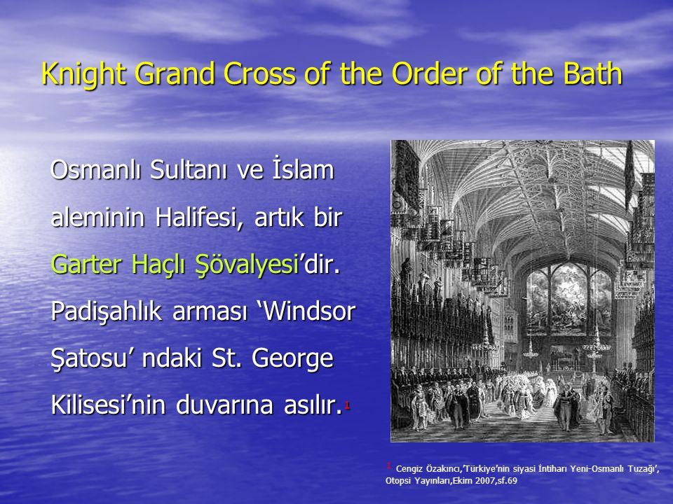 Knight Grand Cross of the Order of the Bath Osmanlı Sultanı ve İslam aleminin Halifesi, artık bir Garter Haçlı Şövalyesi'dir.