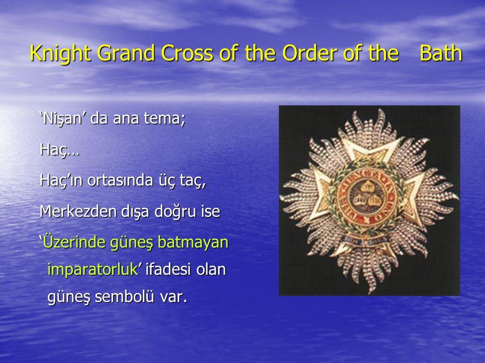 Knight Grand Cross of the Order of the Bath 'Nişan' da ana tema; 'Nişan' da ana tema; Haç… Haç… Haç'ın ortasında üç taç, Haç'ın ortasında üç taç, Merkezden dışa doğru ise Merkezden dışa doğru ise 'Üzerinde güneş batmayan imparatorluk' ifadesi olan güneş sembolü var.