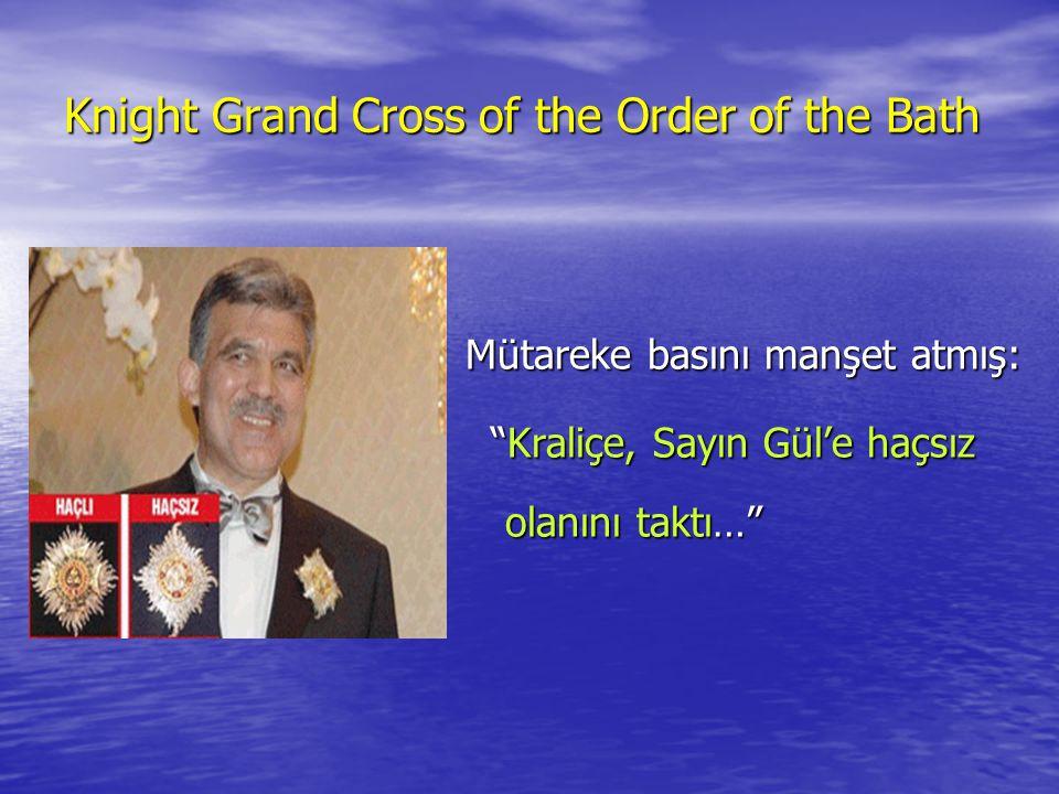 Knight Grand Cross of the Order of the Bath Mütareke basını manşet atmış: Kraliçe, Sayın Gül'e haçsız olanını taktı… Kraliçe, Sayın Gül'e haçsız olanını taktı…