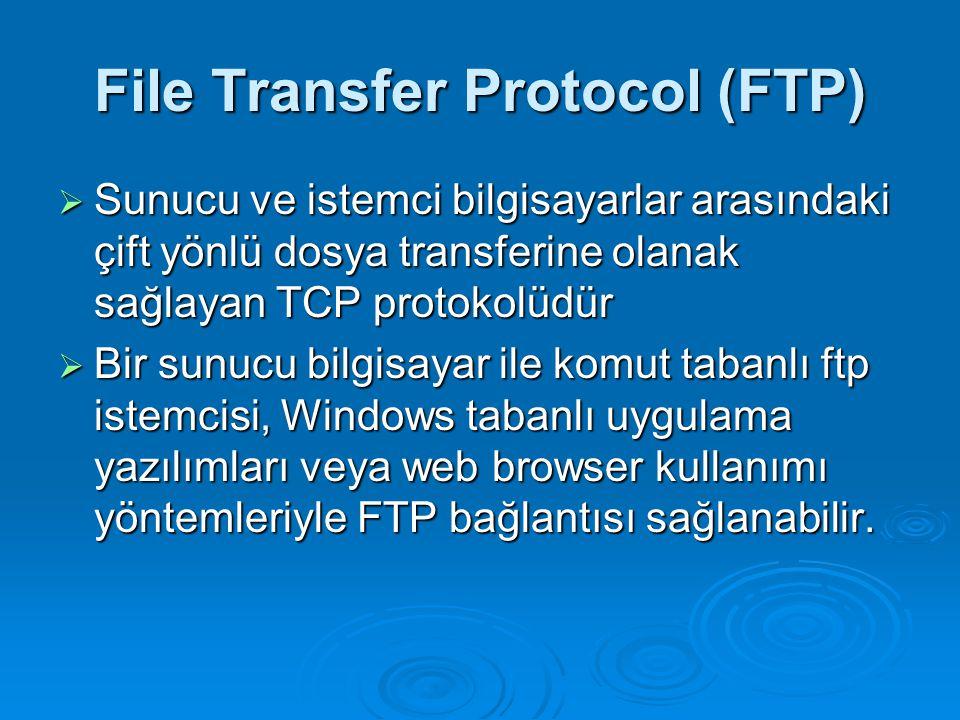 File Transfer Protocol (FTP)  Sunucu ve istemci bilgisayarlar arasındaki çift yönlü dosya transferine olanak sağlayan TCP protokolüdür  Bir sunucu b