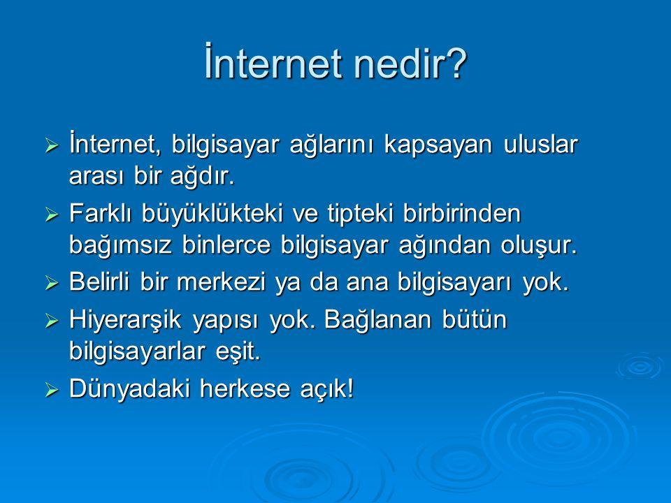 İnternet nedir?  İnternet, bilgisayar ağlarını kapsayan uluslar arası bir ağdır.  Farklı büyüklükteki ve tipteki birbirinden bağımsız binlerce bilgi