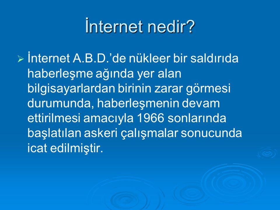   İnternet A.B.D.'de nükleer bir saldırıda haberleşme ağında yer alan bilgisayarlardan birinin zarar görmesi durumunda, haberleşmenin devam ettirilm