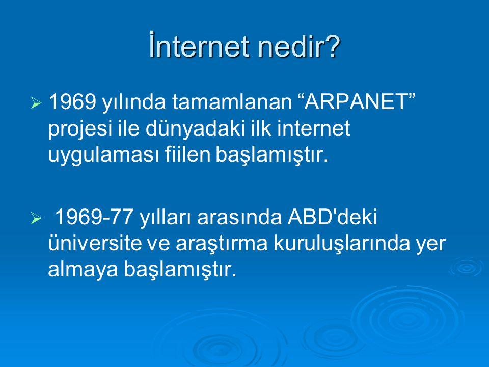 """İnternet nedir?   1969 yılında tamamlanan """"ARPANET"""" projesi ile dünyadaki ilk internet uygulaması fiilen başlamıştır.   1969-77 yılları arasında A"""