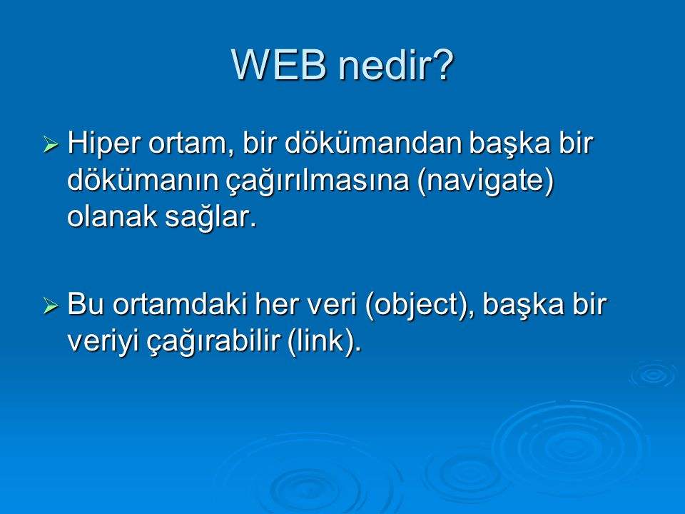 WEB nedir?  Hiper ortam, bir dökümandan başka bir dökümanın çağırılmasına (navigate) olanak sağlar.  Bu ortamdaki her veri (object), başka bir veriy