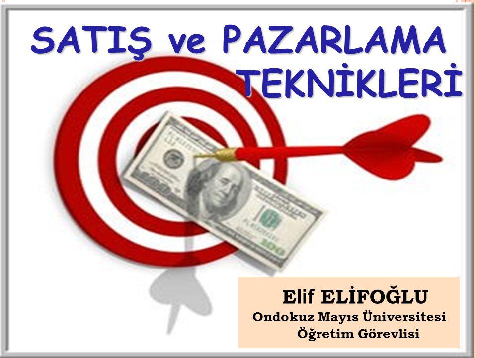 E lif ELİFOĞLU Ondokuz Mayıs Üniversitesi Öğretim Görevlisi SATIŞ ve PAZARLAMA TEKNİKLERİ