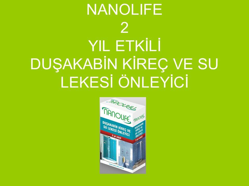 Neden Nanolife.•Cam yüzeylerde 2 yıl etkilidir. •Kireç ve su lekesi oluşumunu engeller.