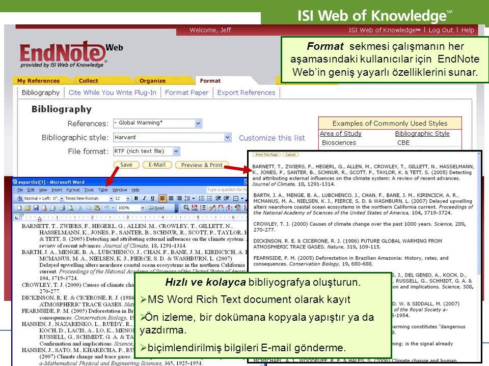 Copyright 2007 Thomson Corporation 14 Format sekmesi çalışmanın her aşamasındaki kullanıcılar için EndNote Web'in geniş yayarlı özelliklerini sunar. H