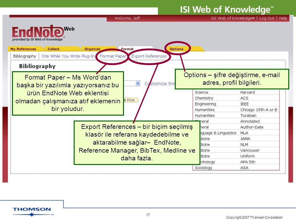 Copyright 2007 Thomson Corporation 17 Format Paper – Ms Word'dan başka bir yazılımla yazıyorsanız bu ürün EndNote Web eklentisi olmadan çalışmanıza atıf eklemenin bir yoludur.