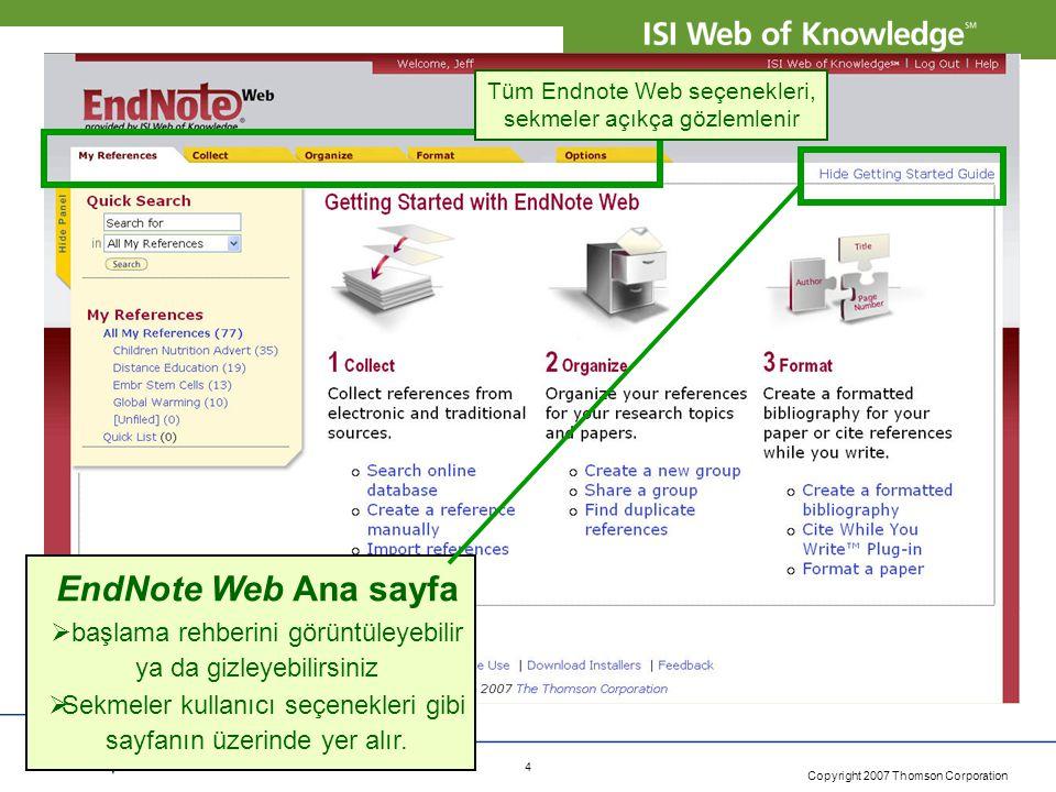 Copyright 2007 Thomson Corporation 4 EndNote Web Ana sayfa  başlama rehberini görüntüleyebilir ya da gizleyebilirsiniz  Sekmeler kullanıcı seçenekleri gibi sayfanın üzerinde yer alır.