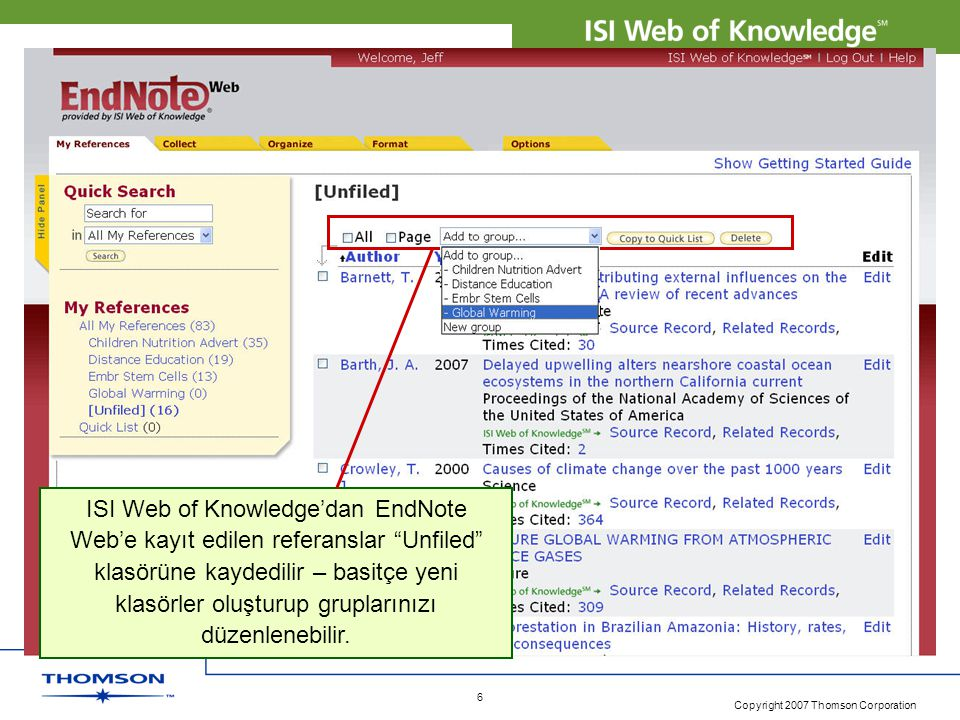 "Copyright 2007 Thomson Corporation 6 ISI Web of Knowledge'dan EndNote Web'e kayıt edilen referanslar ""Unfiled"" klasörüne kaydedilir – basitçe yeni kla"