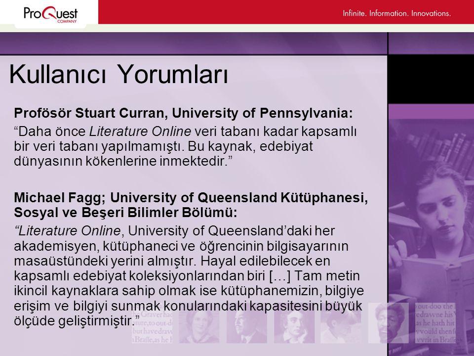 Kullanıcı Yorumları Profösör Stuart Curran, University of Pennsylvania: Daha önce Literature Online veri tabanı kadar kapsamlı bir veri tabanı yapılmamıştı.