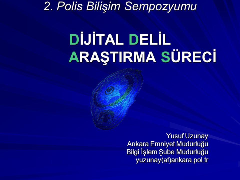 © 2005 Yusuf UZUNAY Ankara Emniyet Müdürlüğü S unu Planı Dijital Deliller - Tanımlar Dijital Delil Tipleri ve Dijital Delil Kaynakları Dijital Delillerle ilgili Mevcut Sıkıntılar Dijital Delil Araştırma Süreci Sonuç ve Öneriler