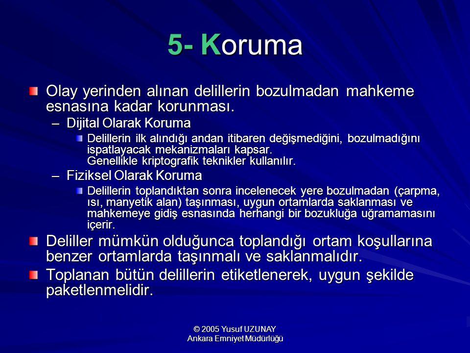 © 2005 Yusuf UZUNAY Ankara Emniyet Müdürlüğü 5- Koruma Olay yerinden alınan delillerin bozulmadan mahkeme esnasına kadar korunması. –Dijital Olarak Ko