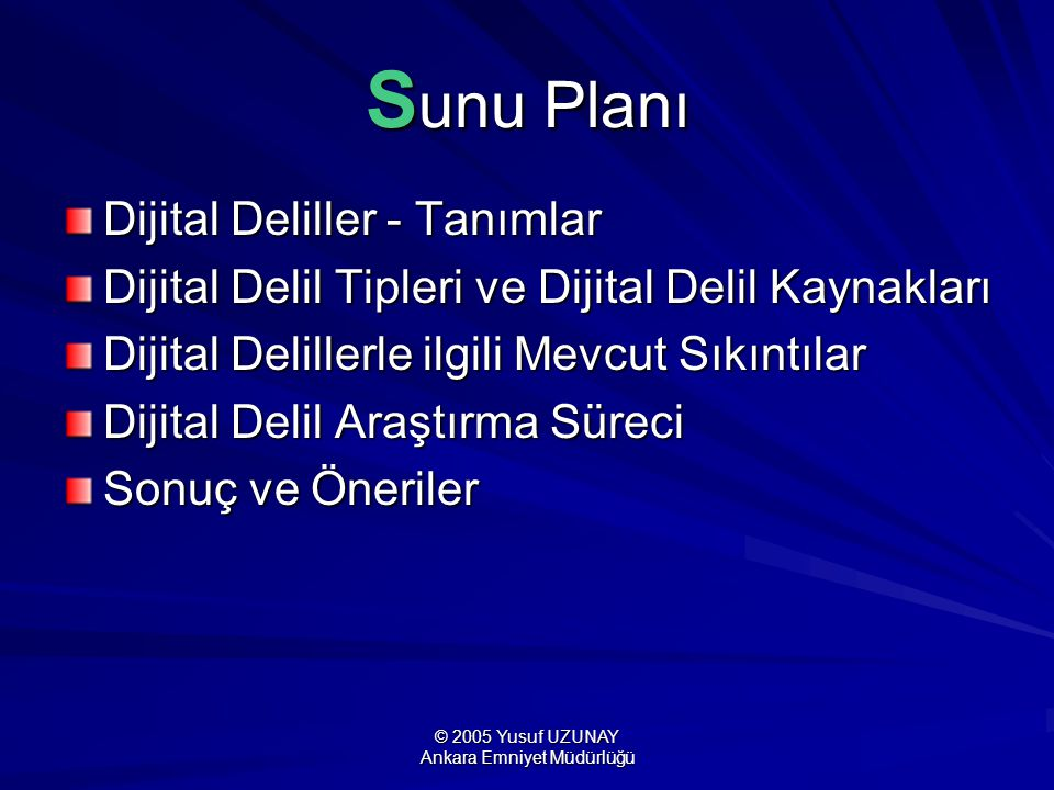 © 2005 Yusuf UZUNAY Ankara Emniyet Müdürlüğü Delillendirme Suçların tespiti ve yargılanmasındaki en önemli husus delillendirmedir.