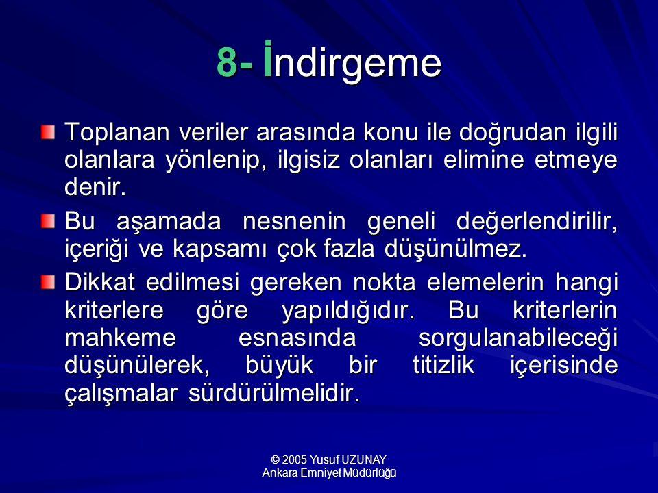 © 2005 Yusuf UZUNAY Ankara Emniyet Müdürlüğü 8- İndirgeme Toplanan veriler arasında konu ile doğrudan ilgili olanlara yönlenip, ilgisiz olanları elimi