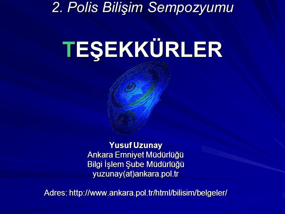 2. Polis Bilişim Sempozyumu TEŞEKKÜRLER Yusuf Uzunay Ankara Emniyet Müdürlüğü Bilgi İşlem Şube Müdürlüğü yuzunay(at)ankara.pol.tr Adres: http://www.an