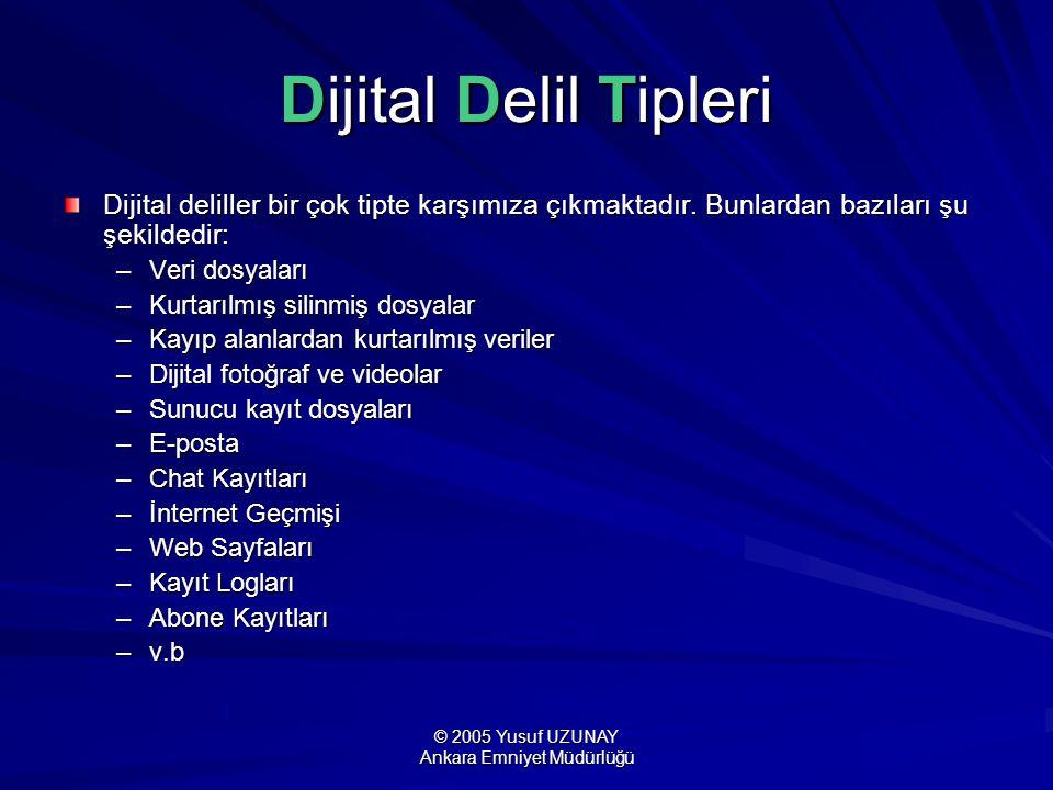 © 2005 Yusuf UZUNAY Ankara Emniyet Müdürlüğü Dijital Delil Tipleri Dijital deliller bir çok tipte karşımıza çıkmaktadır. Bunlardan bazıları şu şekilde