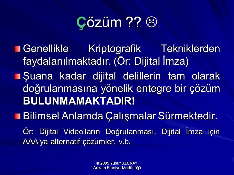 © 2005 Yusuf UZUNAY Ankara Emniyet Müdürlüğü Çözüm ??  Genellikle Kriptografik Tekniklerden faydalanılmaktadır. (Ör: Dijital İmza) Şuana kadar dijita