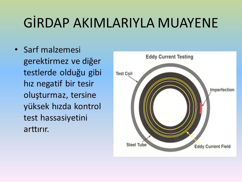 • Sarf malzemesi gerektirmez ve diğer testlerde olduğu gibi hız negatif bir tesir oluşturmaz, tersine yüksek hızda kontrol test hassasiyetini arttırır