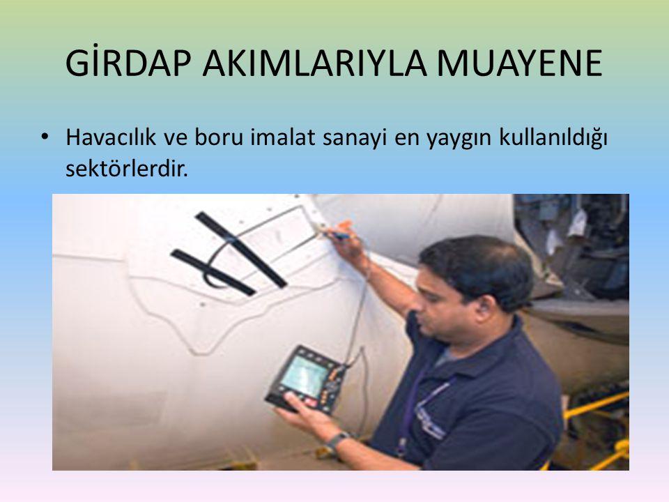 Girdap Akımlarıyla Muayene'nin Avantajları: • Genellikle hafif, taşınabilir ve pille çalışan kolay donanımlardır.
