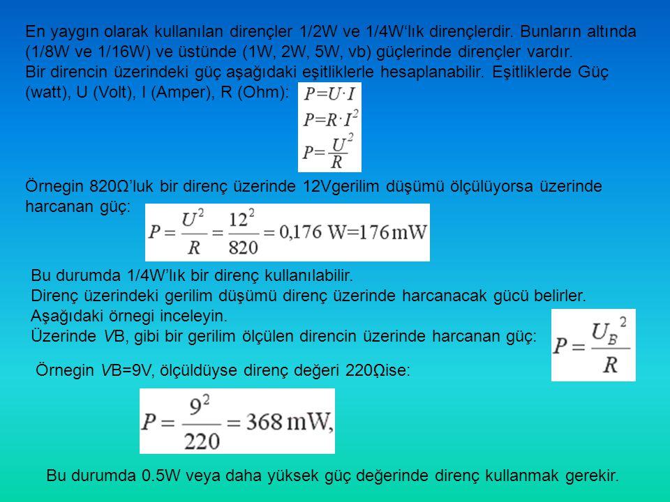 En yaygın olarak kullanılan dirençler 1/2W ve 1/4W'lık dirençlerdir.