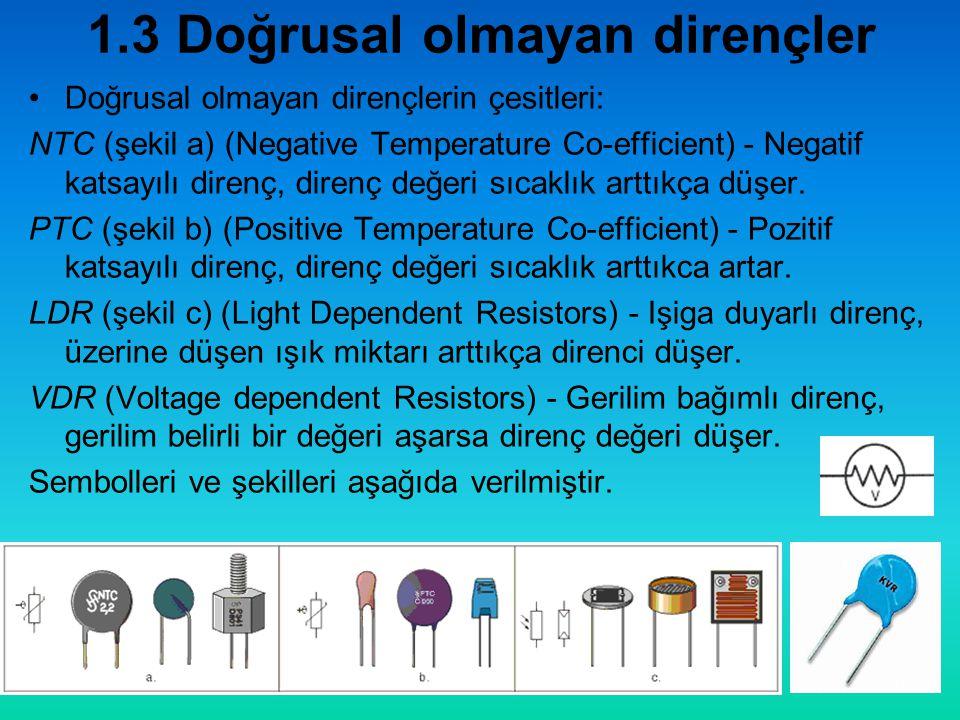 1.3 Doğrusal olmayan dirençler •Doğrusal olmayan dirençlerin çesitleri: NTC (şekil a) (Negative Temperature Co-efficient) - Negatif katsayılı direnç, direnç değeri sıcaklık arttıkça düşer.