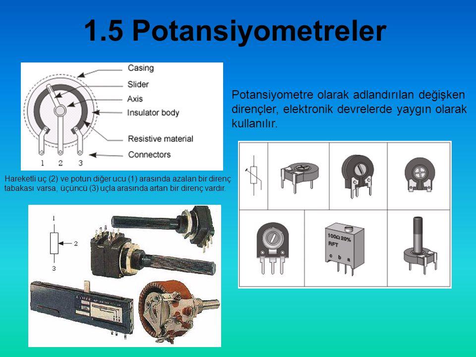 1.5 Potansiyometreler Potansiyometre olarak adlandırılan değişken dirençler, elektronik devrelerde yaygın olarak kullanılır.