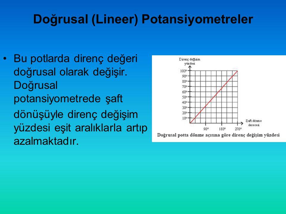 Doğrusal (Lineer) Potansiyometreler •Bu potlarda direnç değeri doğrusal olarak değişir.