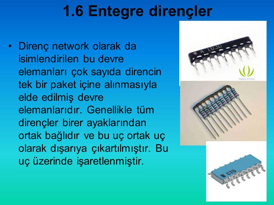 1.6 Entegre dirençler •Direnç network olarak da isimlendirilen bu devre elemanları çok sayıda direncin tek bir paket içine alınmasıyla elde edilmiş devre elemanlarıdır.