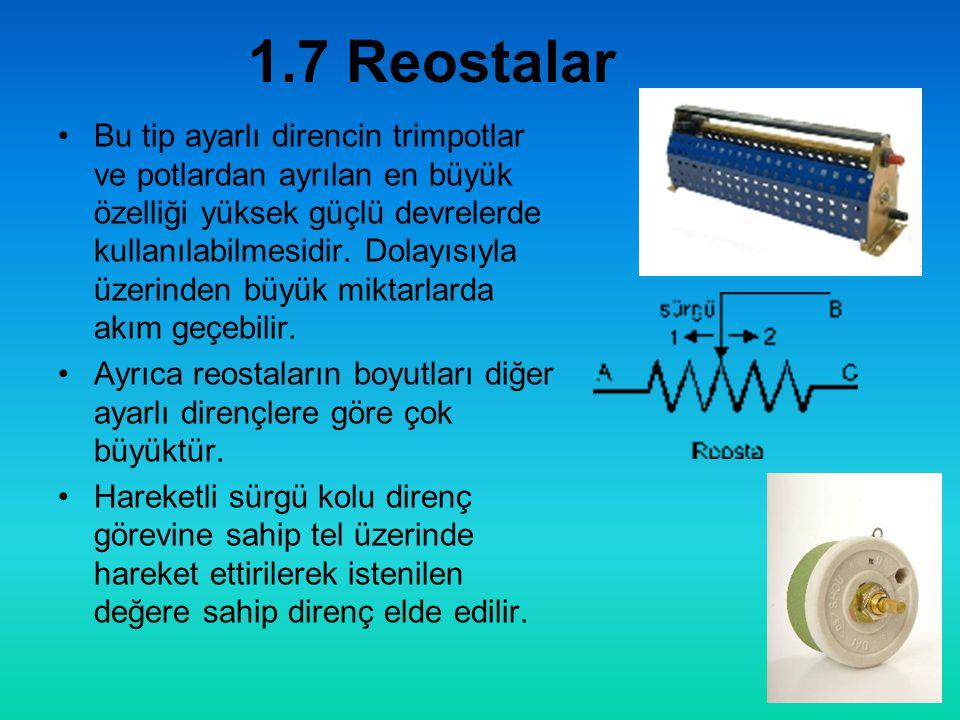 1.7 Reostalar •Bu tip ayarlı direncin trimpotlar ve potlardan ayrılan en büyük özelliği yüksek güçlü devrelerde kullanılabilmesidir.