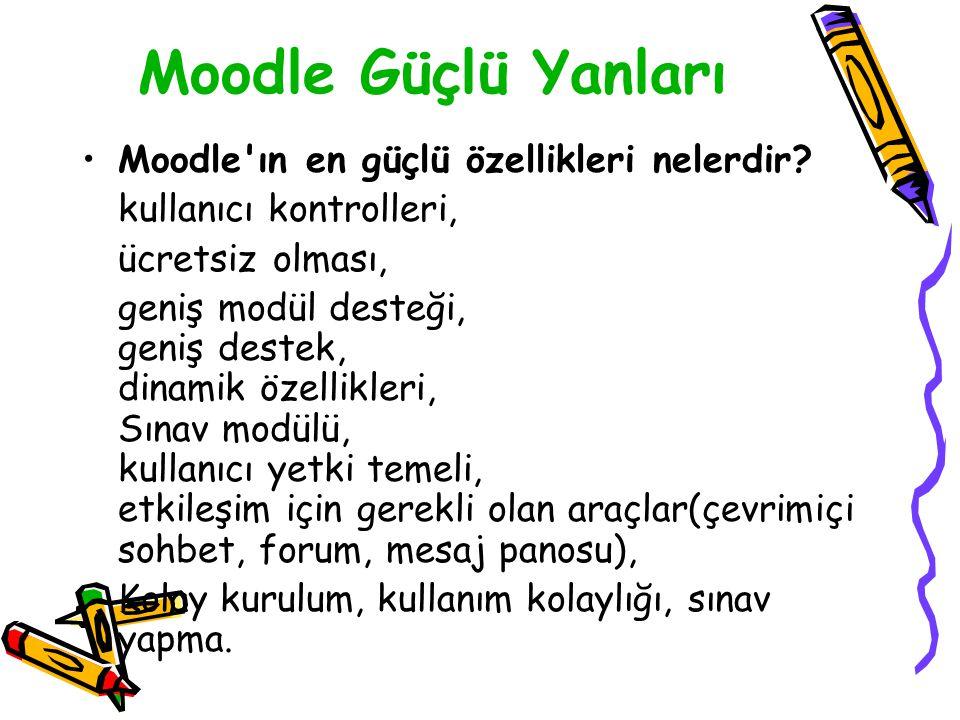 Moodle Güçlü Yanları •Moodle'ın en güçlü özellikleri nelerdir? kullanıcı kontrolleri, ücretsiz olması, geniş modül desteği, geniş destek, dinamik özel