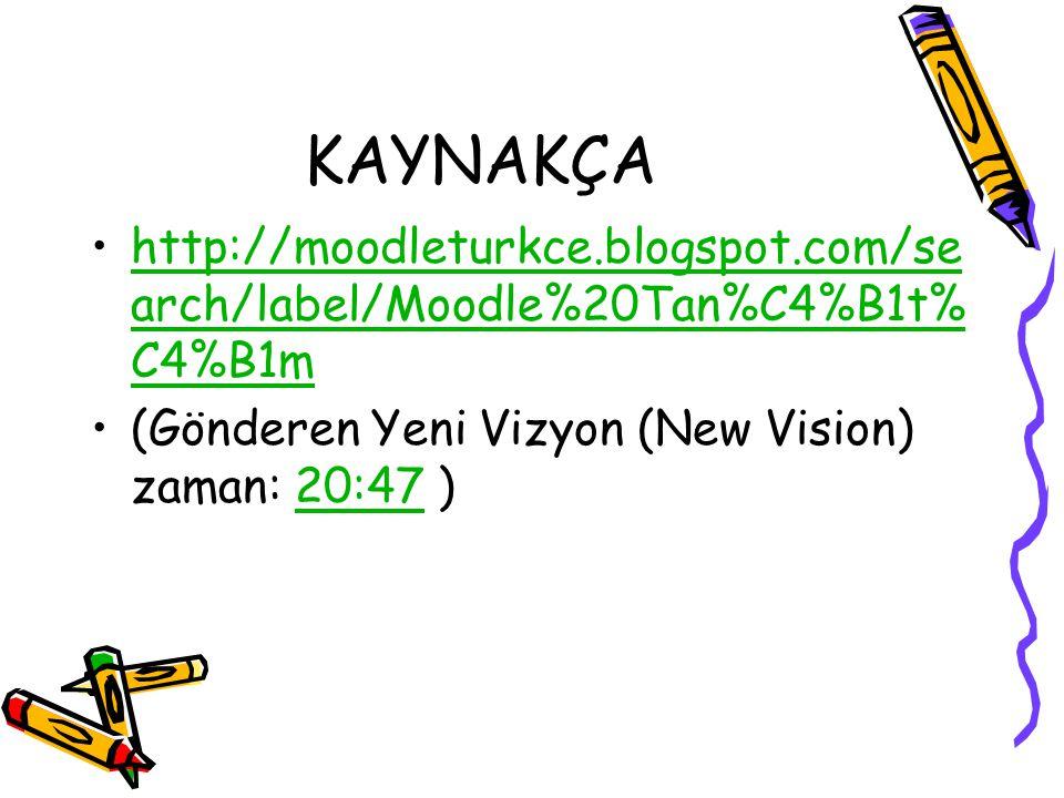 KAYNAKÇA •http://moodleturkce.blogspot.com/se arch/label/Moodle%20Tan%C4%B1t% C4%B1mhttp://moodleturkce.blogspot.com/se arch/label/Moodle%20Tan%C4%B1t