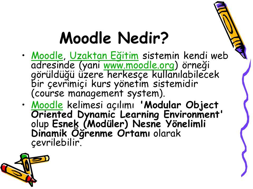 Moodle Nedir? •Moodle, Uzaktan Eğitim sistemin kendi web adresinde (yani www.moodle.org) örneği görüldüğü üzere herkesçe kullanılabilecek bir çevrimiç