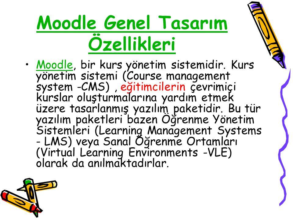 Moodle Genel Tasarım Özellikleri •Moodle, bir kurs yönetim sistemidir. Kurs yönetim sistemi (Course management system -CMS), eğitimcilerin çevrimiçi k